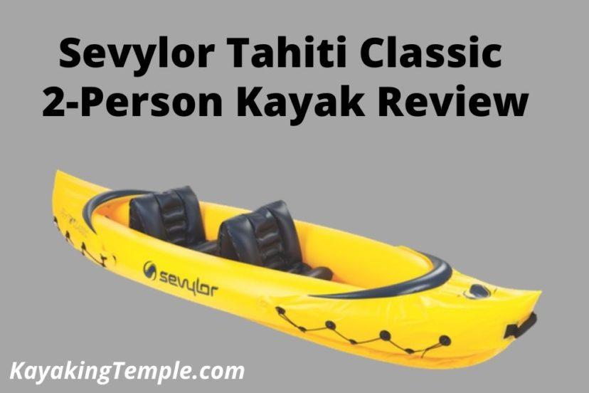 Sevylor Tahiti Classic 2-Person Kayak Review
