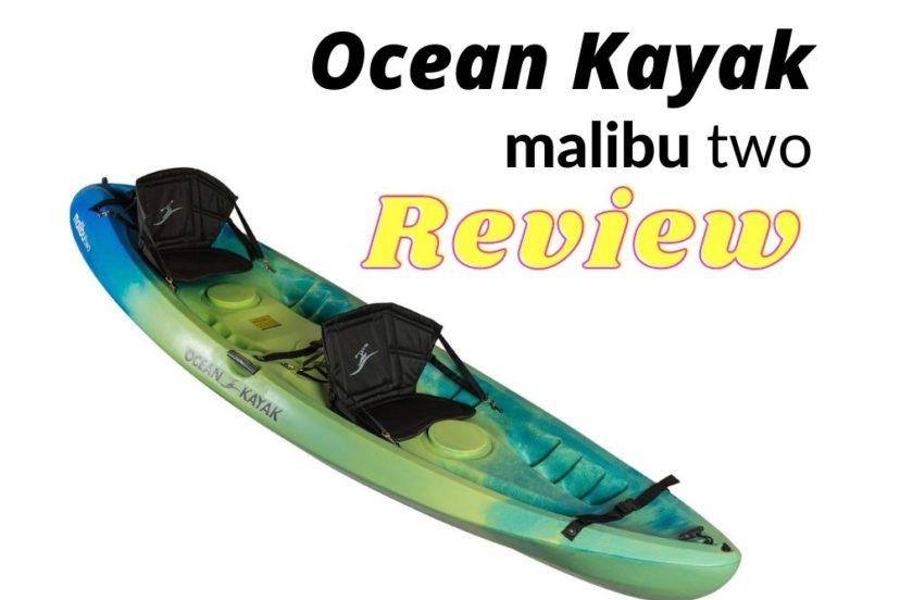 Ocean Kayak Malibu Two Tandem Kayak Review